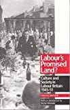 Labour's Promised Land?: Culture and Society in Labour Britain, 1945-51