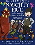 Naughty Eric & Other Stories from Giant, Witch & Fairyland (Volume 1)
