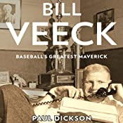 Bill Veeck: Baseball's Greatest Maverick | [Paul Dickson]