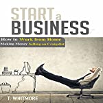 Start a Business: How to Work from Home Making Money Selling on Craigslist | T. Whitmore