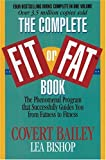 The Complete Fit or Fat Book: The Phenomenal Program that Successfully Guides You from Fatness to Fitness (157866117X) by Covert Bailey