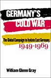 Germanys Cold War: The Global Campaign to Isolate East Germany, 1949-1969