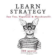 Learn Strategy with Sun Tzu, Napoleon and Machiavelli Audiobook by Napoléon Bonaparte, Sun Tzu, Niccolò Machiavelli Narrated by Katie Haigh