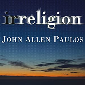 Irreligion: A Mathematician Explains Why the Arguments for God Just Don't Add Up | [John Allen Paulos]