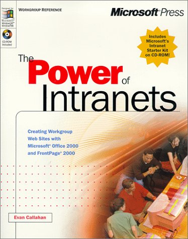 The Power of Intranets: Creating Workgroup Web Sites with Microsoft Office 2000 and FrontPage 2000