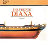 The Frigate Diana (Anatomy of the Ship) (0851773567) by White, David