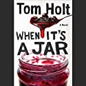 When It's a Jar Audiobook by Tom Holt Narrated by Ray Sawyer