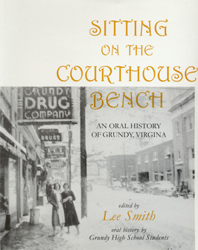 Sitting on the Courthouse Bench : An Oral History of Grundy, Virginia