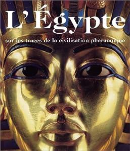 Amazon.fr L'Egypte. Sur les traces de la civilisation pharaonique