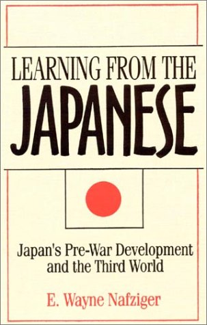 Learning from the Japanese: Japan's Pre-war Development and the Third World (Japan in the Modern World)