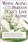 img - for When Aging Parents Can't Live Alone : A Practical Family Guide book / textbook / text book