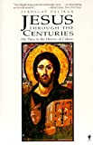Jesus Through the Centuries: His Place in the History of Culture (0060970804) by Jaroslav Pelikan