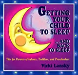 Getting Your Child to Sleep-- And Back to Sleep: Tips for Parents of Infants, Toddlers and Preschoolers (Family & Childcare) (0916773191) by Lansky, Vicki