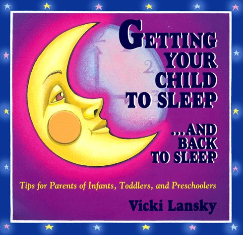 Getting Your Child to Sleep...and Back to Sleep: Tips for Parents of Infants, Toddlers and Preschoolers (Family & Childcare), VICKI LANSKY