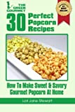 img - for 30 Perfect Popcorn Recipes : How to Make Sweet & Savory Gourmet Popcorn at Home (Volume 1) by Lori Jane Stewart (2012-10-01) book / textbook / text book