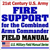 echange, troc Department of Defense - 21st Century U.S. Army Fire Support for the Combined Arms Commander (FM 3-09.31): Artillery, Mortar, Naval Surface Support