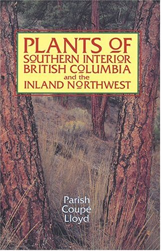 Plants of Southern Interior British Columbia and the...