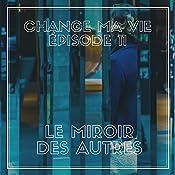 Le miroir des autres (Change ma vie 11)   Clotilde Dusoulier