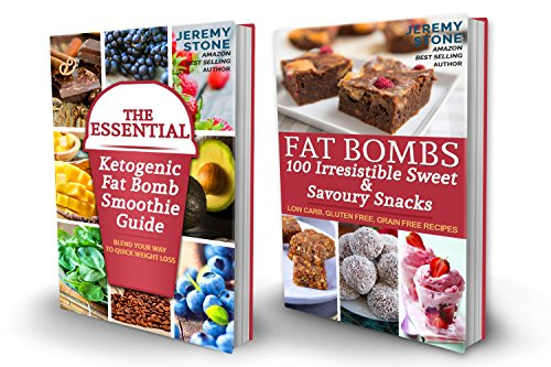 Low Carb: The Ultimate Ketogenic Fat Bombs Collection Includes - The Essential Ketogenic Smoothie Guide and 100 Irresistible Sweet & Savory Fat Bombs by Jeremy Stone