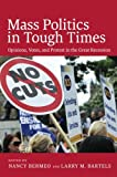 img - for Mass Politics in Tough Times: Opinions, Votes, and Protest in the Great Recession book / textbook / text book