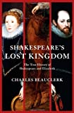 Shakespeares Lost Kingdom: The True History of Shakespeare and Elizabeth