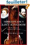 Shakespeare's Lost Kingdom: The True...
