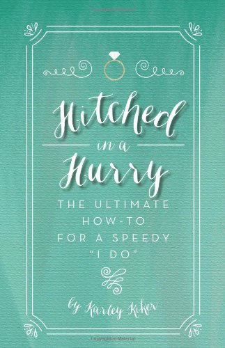 Hitched in a Hurry: The ultimate how-to for a speedy I do