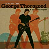 Ride 'til I Dieby George Thorogood &...