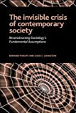 The Invisible Crisis of Contemporary Society: Reconstrcuting Sociology's Fundamental Assumptions (The Sociological Imagination) (1594513724) by Phillips, Bernard