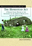 The Homestead Act of 1862: A Primary Source History of the Settlement of the American Heartland in the Late 19th Century (Primary Sources in American History)