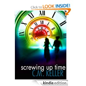 Free Kindle Book: Screwing Up Time (The Screwing Up Time Series, Book 1), by C. M. Keller