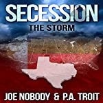 Secession: The Storm | Joe Nobody,P.A. Troit