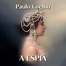 A espiã [The Spy] Audiobook by Paulo Coelho Narrated by Sandra Branca