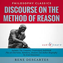 Discourse on the Method of Reason: The Complete Work Plus an Overview, Summary, Analysis and Author Biography (       UNABRIDGED) by Rene Descartes, Israel Bouseman Narrated by Bob Rundell