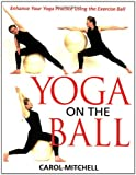 Yoga on the Ball: Enhance Your Yoga Practice Using the Exercise Ball Reviews