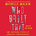 Who Built That: Awe-Inspiring Stories of American Tinkerpreneurs (       UNABRIDGED) by Michelle Malkin Narrated by Michelle Malkin