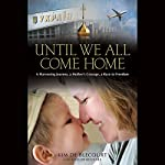 Until We All Come Home: A Harrowing Journey, a Mother's Courage, a Race to Freedom | Kim de Blecourt