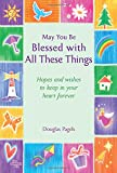 May You Be Blessed with All These Things: Hopes and Wishes to Keep in Your Heart Forever