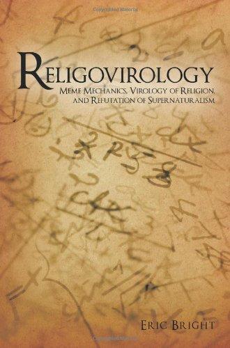 Religovirology: Meme Mechanics, Virology of Religion, and Refutation of Supernaturalism