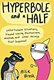 Hyperbole and a Half: Unfortunate Situations, Flawed Coping Mechanisms, Mayhem, and Other Things That Happened by Brosh, Allie (2013) Hardcover
