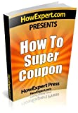 How To Super Coupon – Your Step-By-Step Guide To Super Couponing