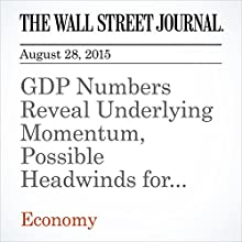 GDP Numbers Reveal Underlying Momentum, Possible Headwinds for U.S. Economy (       UNABRIDGED) by Jeffrey Sparshott, Jon Hilsenrath Narrated by Alexander Quincy