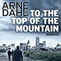 To the Top of the Mountain Audiobook by Arne Dahl Narrated by David Thorpe
