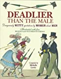 Deadlier Than the Male: Dangerously Witty Quotations by Women About Men