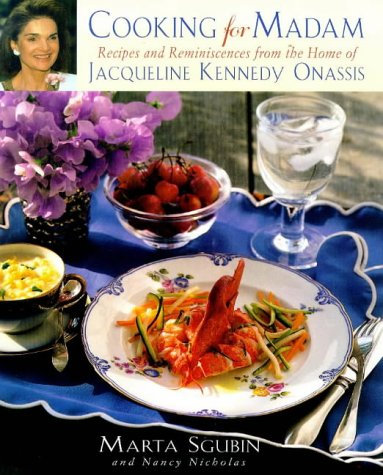Cooking for Madam: Recipes and Reminiscences from the Home of Jacqueline Kennedy Onassis, Sgubin, Marta