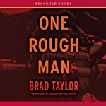 One Rough Man: A Pike Logan Thriller (       UNABRIDGED) by Brad Taylor Narrated by J. D. Jackson, Neil Kaplan