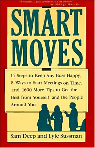 Image for Smart Moves: 14 Steps to Keep Any Boss Happy, 8 Ways to Start Meetings on Time, and 1,600 More Tips to Get the Best from Yourself and the People Aro