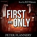 First and Only Audiobook by Peter Flannery Narrated by RD Watson