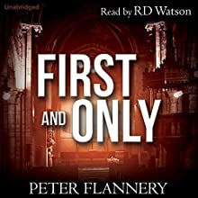 First and Only (       UNABRIDGED) by Peter Flannery Narrated by RD Watson