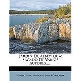 Jardin de Albeyteria: Sacado de Varios Autores......